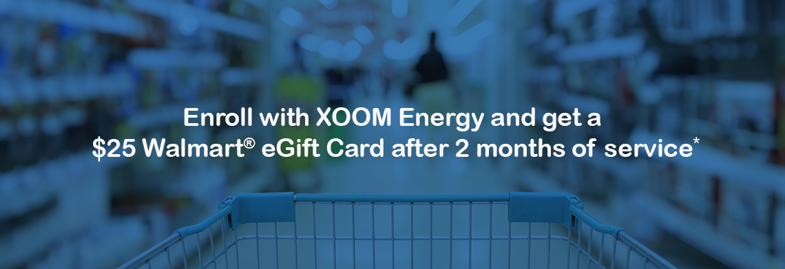 Enroll with XOOM Energy and get a  $25 Walmart® eGift Card after 2 months of service